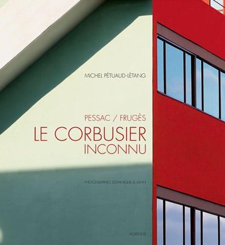 Sortie du livre «Pessac / Frugès, Le Corbusier inconnu»